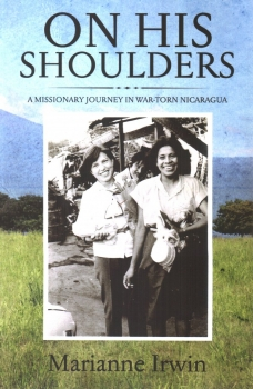 On His Shoulders - A Missionary Journey in War-Torn Nicaragua